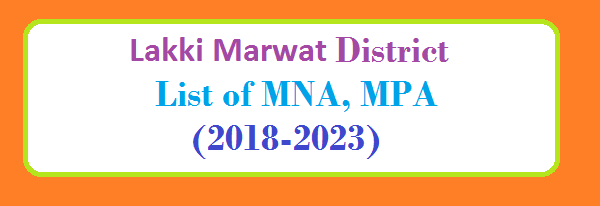 Lakki Marwat District List of MNA and MPA Assembly Tenure 2018 to 2023
