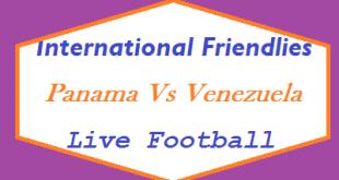 Panama Vs Venezuela International Friendlies Match (Wednesday, 12th September 2018) Live Football