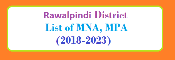 Rawalpindi District List of MNA and MPA Assembly Tenure 2018 to 2023