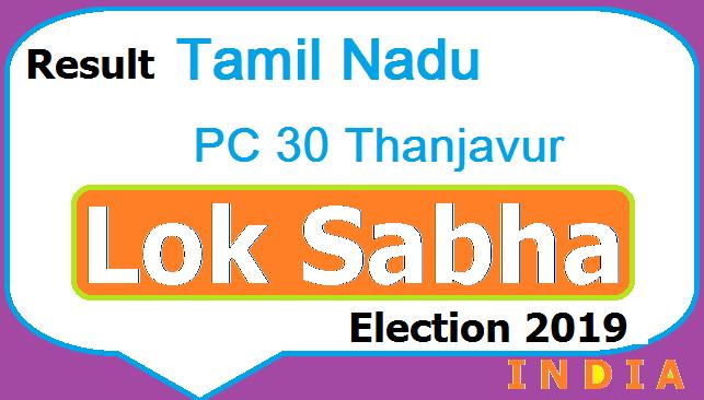 Result Tamil Nadu PC-30 Thanjavur Lok Sabha Election 2019